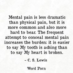 Mental pain is less dramatic, but also more common that physical pain