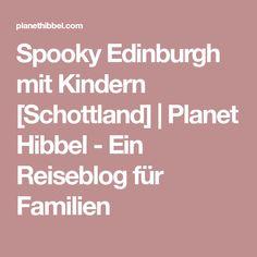 Spooky Edinburgh mit Kindern [Schottland]   Planet Hibbel - Ein Reiseblog für Familien