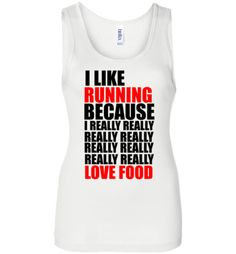 I Like Running Because I Really Love Food Tank TopåÊby Tshirt Unicorn Each shirt is made to order using digital printing in the USA. Allow 3-5 days to print the order and get it shipped. You'll love t