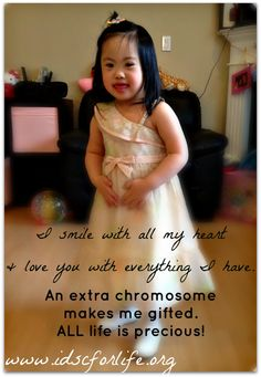 international down syndrome coalition for life.  I smile with all my heart & love you with everything I have. An extra chromosome makes me gifted.  All life is precious!