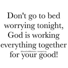 Do not go to bed worrying. God is always working it out.
