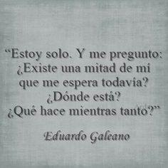Oh! (Justo lo que pienso) Eduardo Galeano #soledad