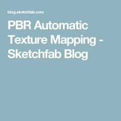 PBR Automatic Texture Mapping - Sketchfab Blog