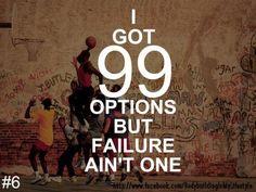Tienes muchas opciones, pero fallar no es una de ellas! Trabaja duro y consigue lo que deseas!