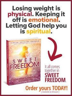 Losing weight is physical.  Keeping it off is emotional.  Letting God help you is spiritual. #sweetfreedom