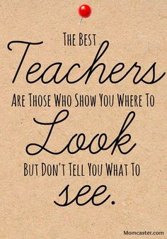 the best teachers are those who show you where to look but don't tell you what to see - Google zoeken