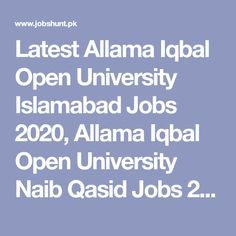 Latest Allama Iqbal Open University Islamabad Jobs 2020, Allama Iqbal Open University Naib Qasid Jobs 2020 , Government Miscellaneous jobs in Allama Iqbal Open University H-8, Islamabad Punjab Pakistan. For new vacancies in Allama Iqbal Open University You can search latest Allama Iqbal Open University jobs online on jobshunt. Start new career by applying on job advertisement posted on 2020-08-05 in express newspaper, application deadline of new career opportunity is 2020-09-26 Jobs In Islamabad, Government Jobs In Pakistan, Latest Jobs In Pakistan, Allama Iqbal, Job Advertisement, Engineering Jobs, Any Job, Post Date, Job Posting