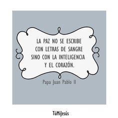 """#FRASES DE #SANTOS """" La paz no se escribe con letras de sangre sino con la inteligencia y el corazón""""...San Juan Pablo II"""