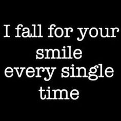 I Fall For Your Smile Every Time Pictures, Photos, and Images for Facebook, Tumblr, Pinterest, and Twitter