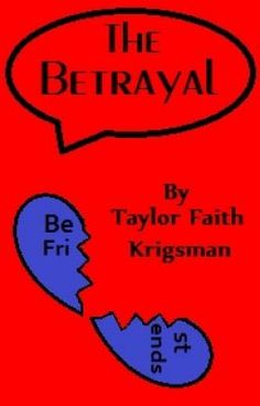 The Betrayal -- short story -- In the world of high school, nothing means more to a person than the trust and companionship of their best friends. In a time of finding oneself and learning the ins and outs of life, the smallest sense of betrayal can ruin the strongest of bonds.