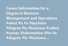 Career Information for a Degree in Business Management and Operations #what #is #a #bachelor #degree #in #business #called, #career #information #for #a #degree #in #business #management #and #operations http://houston.remmont.com/career-information-for-a-degree-in-business-management-and-operations-what-is-a-bachelor-degree-in-business-called-career-information-for-a-degree-in-business-management-and-operati/  # Career Information for a Degree in Business Management and Operations Degree…