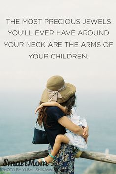 """The most precious jewels you'll ever have around your neck are the arms of your children."" #QOTD #SmartMom"