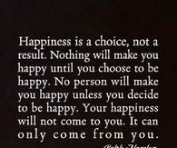 Your Happiness Will Not Come To You. It Can Only Come From You.