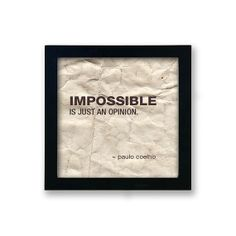 +++TRUE+++  Impossible is an Opinion  Paulo Coelho Quote. Brown by Artualized