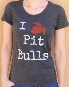 I Love Pit Bulls ladies cut tshirt by IncredABull on Etsy, $22.00 - I want to put a Falcons logo on the back of this T-Shirt and wear it to a game!