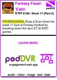 #PROFESSIONAL #PODCAST  Fantasy Feast: 'Eatin    RTFF #180:  Week 17 (Part 2)    READ:  https://podDVR.COM/?c=8a7288ef-22ee-b805-2985-479783cb5dd9