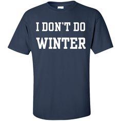 I Don'T Do Winter Custom Ultra Cotton T-Shirt