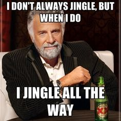 I Don't Always Jingle, But When I Do I Jingle All The Way