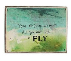 """Your WINGS already exist. All you have to do is FLY."" Believe you can    GOODNIGHT EARTHLINGS! Happy trails."