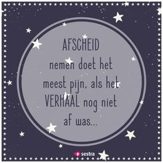 Afscheid nemen doet het meest pijn, als het verhaal nog niet af was. | Sestra | Quotes | Spreuken | Inspirational | Love | Children | Loss | Verlies | Sterven | Kinderen | Parenthood | Ouderschap | Goodbye