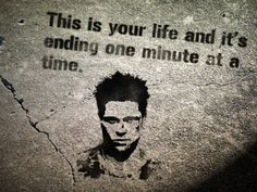 """This is your life and it's ending one minute at a time."""
