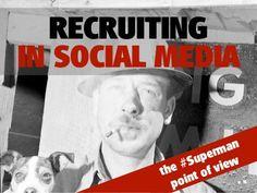 Recruiting in Social Media - Case Superman by Jarkko Sjöman, via Slideshare