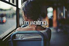 Yep.  Always waiting while everyone else is getting the life I've been hoping for.  And god just leaves me all alone.
