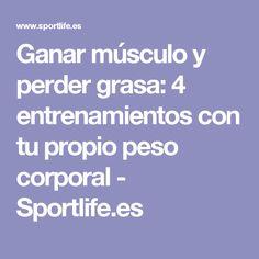Ganar músculo y perder grasa: 4 entrenamientos con tu propio peso corporal - Sportlife.es