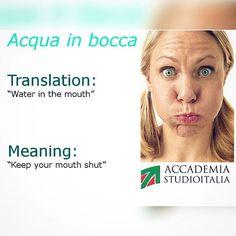Sometimes it's better to have acqua in bocca...:P