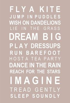 Dreams for my daughters.  Never forget the happy little girl inside of you!  Do it today!!
