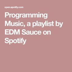 Programming Music, a playlist by EDM Sauce on Spotify