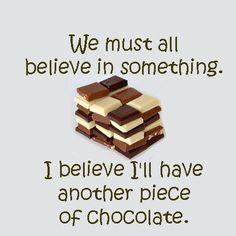 Believe in Chocolate Funny Chocolate Quotes, Chocolate Lovers Quotes, Chocolate Humor, I Love Chocolate, Chocolate Shop, How To Make Chocolate, Candy Quotes, Army Love, Food Humor