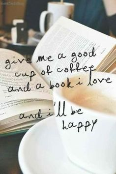 Give me a good cup of coffee and a book I love and I'll be happy ~ by millie