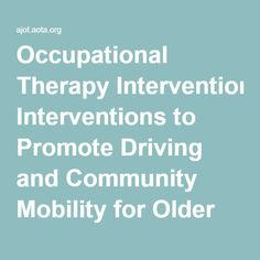 Occupational Therapy Interventions to Promote Driving and Community Mobility for Older Adults With Low Vision: A Systematic Review
