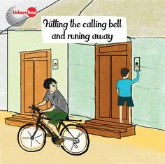 This is something the naughtiest of all would do it. How many of you have just go ring the calling balls in every house in the neighbourhood and run away with your friends.