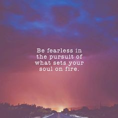 Be fearless in the pursuit of what sets your soul on fire #quotes #motivation…