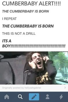 YESSSSSSSS!!!! THE CUMBERBABY IS BORN!!! XD ((I love how we freak out about one English couple's baby than the English couple's baby that everyone around us is freaking out about))
