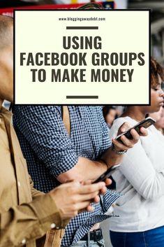 Using Facebook groups to make money Make Money Blogging, Saving Money, How To Make Money, How To Get, Debt, Digital Marketing, Social Media, Group, Facebook