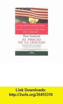 El Precio De La Lealtad/the Price Of Loyalty (Con Una Cierta Mirada) (Spanish Edition) (9789706518873) Ron Suskind , ISBN-10: 9706518878  , ISBN-13: 978-9706518873 ,  , tutorials , pdf , ebook , torrent , downloads , rapidshare , filesonic , hotfile , megaupload , fileserve