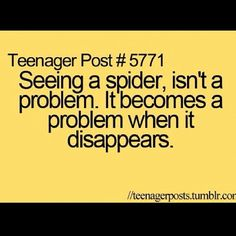 Teenager post?  How about grown-adult-scared-of-spider-post?
