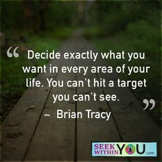 Decide exactly what you want in every area of your life. You can't hit a target you can't see.  #lawofattraction