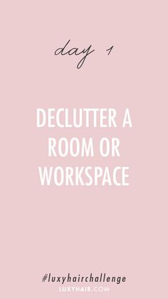 Day 1: Declutter a room or workspace.