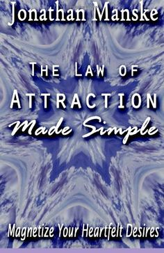 The Law of Attraction Made Simple - Magnetize your heartfelt desires by Jonathan Manske,http://www.amazon.com/dp/0980194180/ref=cm_sw_r_pi_dp_omUAtb070G1134QM