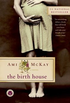 "Ami McKay's The Birth House. ""The Birth House is an unforgettable tale of the struggles women have faced to have control of their own bodies and to keep the best parts of tradition alive in the world of modern medicine."" I love the collage of texts, and Dora rare is a rounded, memorable character."