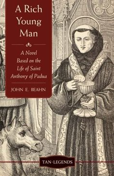 """Read """"A Rich Young Man A Novel Based on the Life of Saint Anthony of Padua"""" by John Edward Beahn available from Rakuten Kobo. Anthony of Padua has been a friend to millions of Catholics asking his help to recover lost objects. Catholic Books, Catholic Kids, Saint Anthony Of Padua, John Edwards, Biography Books, Christian World, The Life, Young Man, Nonfiction"""