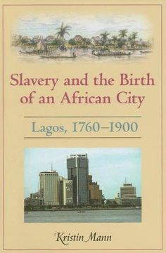 Slavery and the Birth of an African City: Lagos, 1760–1900