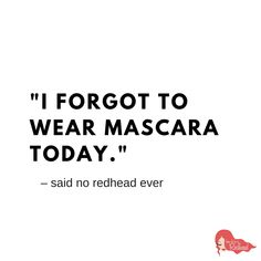 said no redhead ever. // Read: 5 Best Drugstore Mascara Picks for Redheads - April 27 2019 at Redhead Memes, Redhead Facts, Redhead Problems, Makeup Quotes Funny, Funny Quotes, Jessica Chastain, Red Hair Quotes, Mascara Quotes, Best Drugstore Mascara