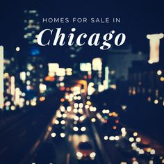 Take a look at the current homes for sale in Chicago, IL