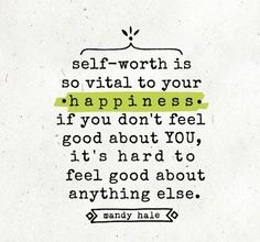 self-worth is so vital to your happiness. if you don't feel good about YOU, it's hard to feel good about anything else. Confidence and self worth. Not arrogance. Great Quotes, Quotes To Live By, Me Quotes, Motivational Quotes, Quotes Images, I Feel Good Quotes, Quotes About Being Happy, Quotes About Being Yourself, Anger Quotes