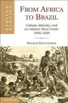 "Read ""From Africa to Brazil Culture, Identity, and an Atlantic Slave Trade, by Walter Hawthorne available from Rakuten Kobo. From Africa to Brazil traces the flows of enslaved Africans from the broad region of Africa called Upper Guinea to Amazo. Black History Books, Black History Facts, Black Books, African American Literature, Native American History, African American History, Brazil Culture, Book Annotation, African Diaspora"